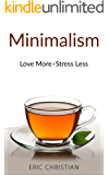 Minimalism: Love More & Stress Less (With Minimalist Practices) (English Edition)