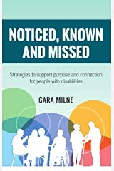 Noticed, Known and Missed: Strategies to support purpose and connection for people with disabilities Kindle Edition