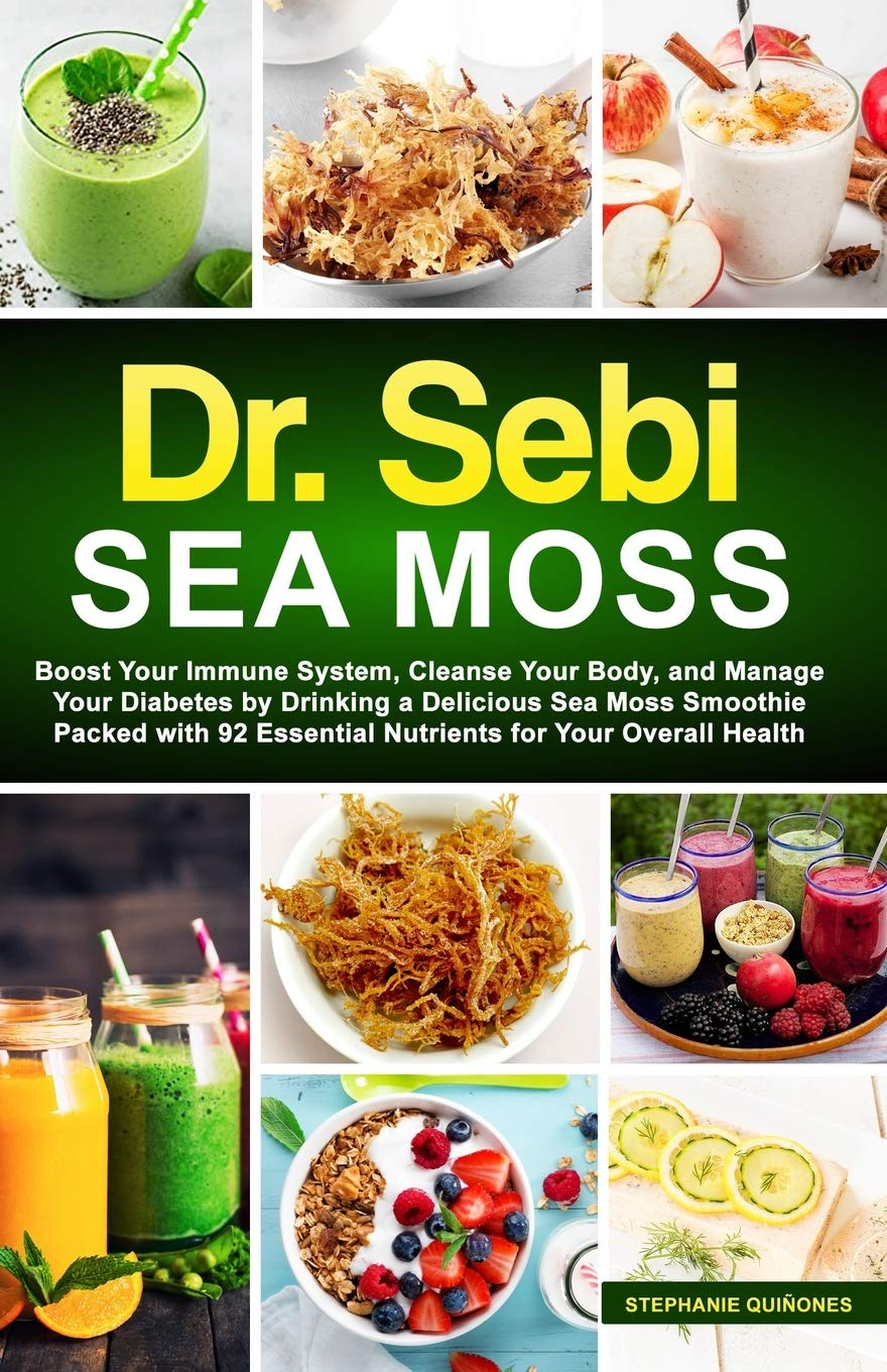 Dr Sebi Sea Moss Boost Your Immune System Cleanse Your Body And Manage Your Diabetes By Drinking A Delicious Sea Moss Smoothie Packed With 92 Essential Nutrients For Your Overall Health Quinones