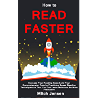 How to Read Faster: Increase Your Reading Speed and Your Comprehension Rate by Practicing Speed Reading Techniques so That You Can Learn More and Be More Productive (English Edition)