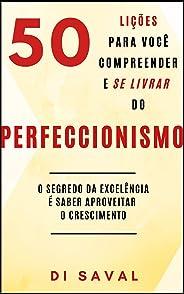 50 Lições para você compreender e se livrar do PERFECCIONISMO: O segredo da excelência é saber aproveitar o crescimento
