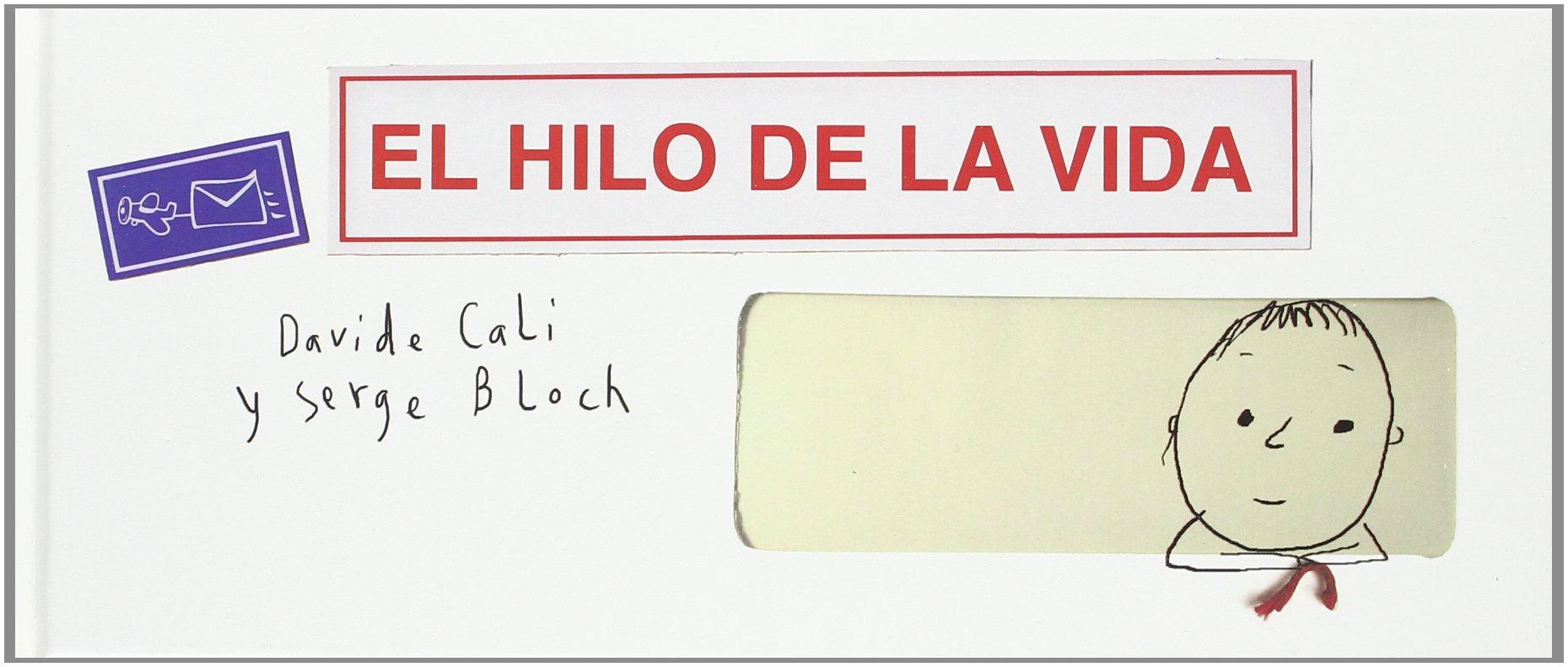 EL HILO DE LA VIDA (ESCRITURA DESATADA): Amazon.es: Autores Sarbacane, DAVIDE / BLOCH, SERGE CALI, EQUIPO EDICIONES B: Libros