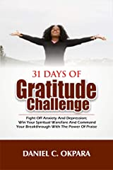 31 Days of Gratitude Challenge: Fight off Anxiety and Depression;   Win Your Spiritual Warfare and Command Your Breakthrough With the Power of Praise Kindle Edition