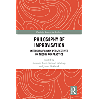Philosophy of Improvisation: Interdisciplinary Perspectives on Theory and Practice (Routledge Research in Aesthetics…