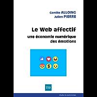 Le Web affectif: Une économie numérique des émotions (Etudes & controverses)