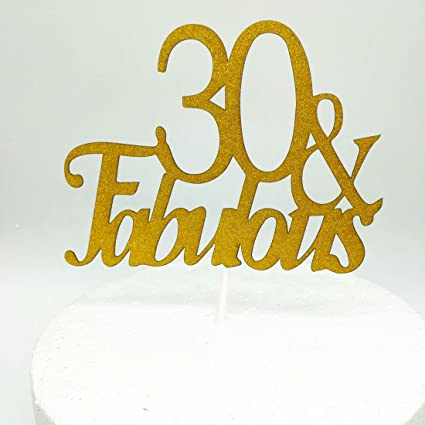 Paity 30 And Fabulous Cake Topper Thirty Dirty
