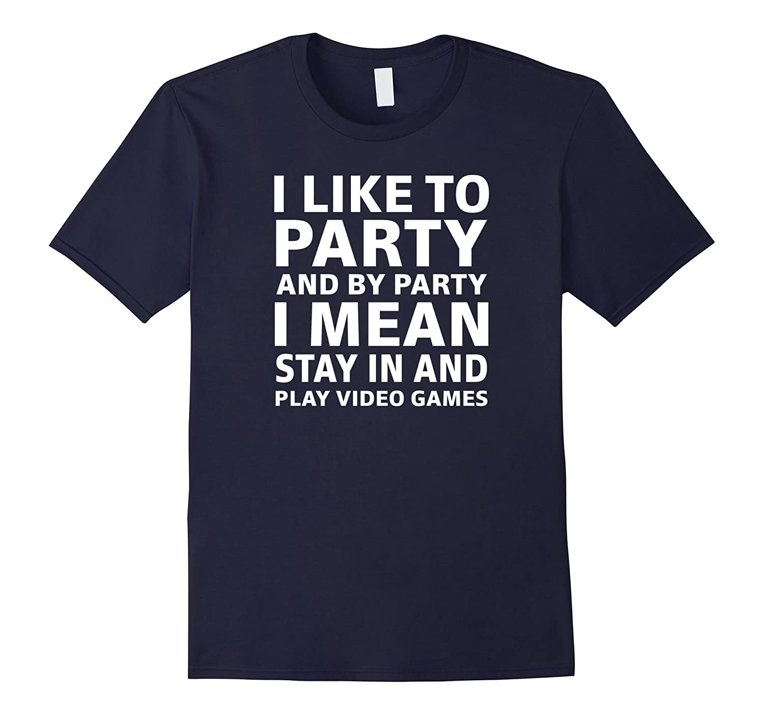 I Like To Party And By Party I Mean Play Video Games Tee-Art