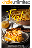 Tart Recipe Book: Try the 25 Recipes of Delicious Sweet and Smart Tarts which you will Love!