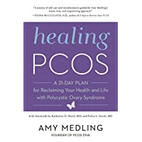 Healing PCOS: A 21-Day Plan for Reclaiming Your Health and Life with Polycystic...