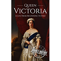 Queen Victoria: A Life From Beginning to End (Royalty Biography Book 1) (English Edition)