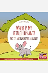 Where Is My Little Elephant? - Wo ist mein kleiner Elefant?: Bilingual Children's Picture Book English-German (Where is.? - Wo ist.? 3) Kindle Edition