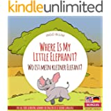 Where Is My Little Elephant? - Wo ist mein kleiner Elefant?: Bilingual Children's Picture Book English-German (Where is.? - W