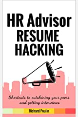 HR Advisor Resume Hacking: Shortcuts to outshining your peers and getting interviews (Business & Administration Book 5) Kindle Edition