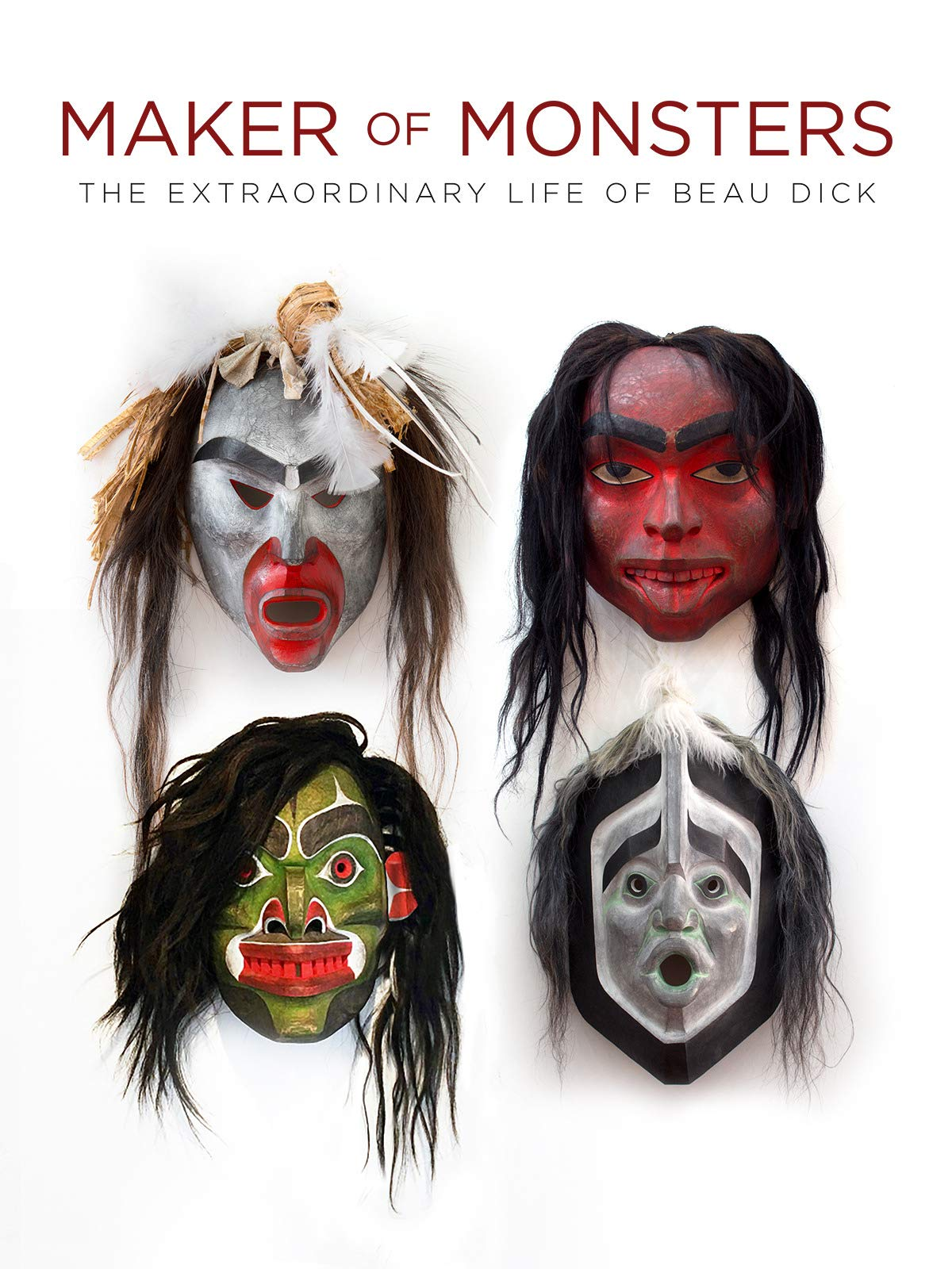 Maker of Monsters: The Extraordinary Life of Beau Dick