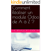 Comment Réaliser un module Odoo de A à Z ? (French Edition)