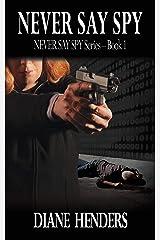Never Say Spy (The Never Say Spy Series Book 1) Kindle Edition