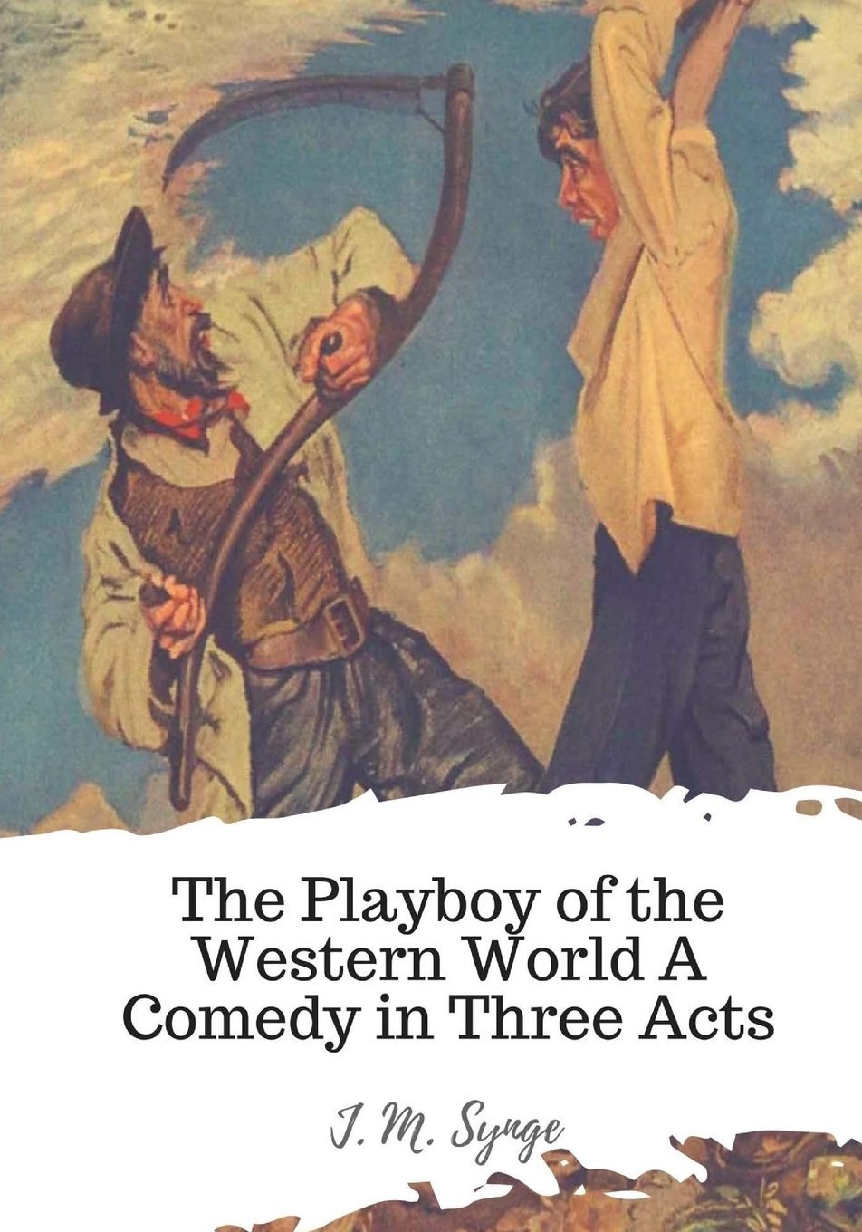 The Playboy of the Western World A Comedy in Three Acts ebook