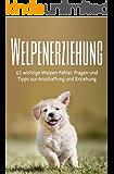 Welpenerziehung: 62 wichtige Welpen Fehler, Fragen und Tipps zur Anschaffung und Erziehung (Einfach und kompakt erklärt) (Welpenerziehung, Hundeerziehung, ... Gehorsam, Einfache Hundeerziehung 1)