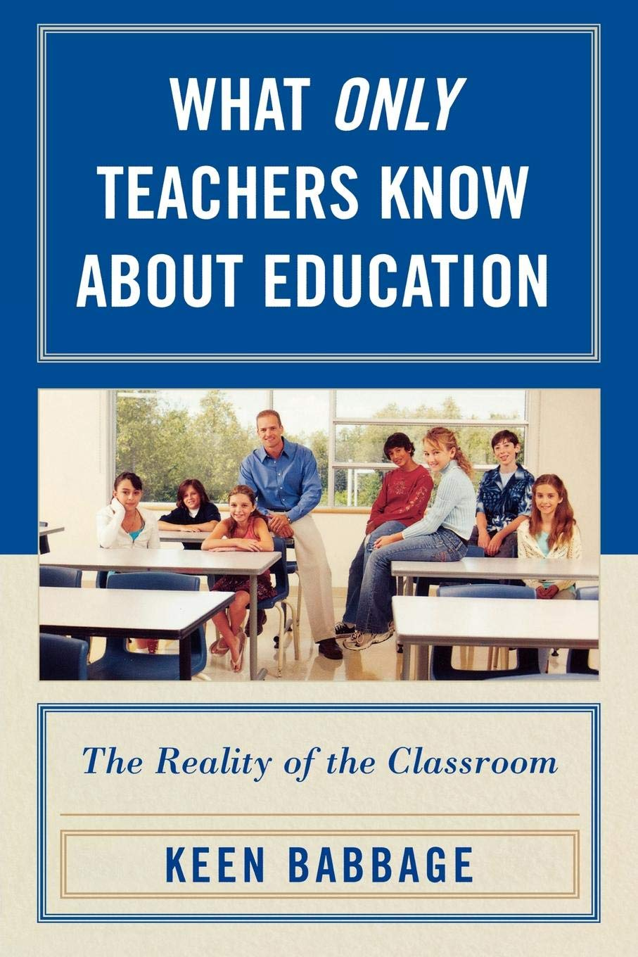 Download What Only Teachers Know about Education: The Reality of the Classroom pdf epub