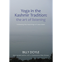 Yoga in the Kashmir Tradition: The Art of Listening: Following the Teachings of Jean Klein (English Edition)