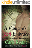 A Vampire's Soft Embrace: A Paranormal Romance (Blood Rose Time Travel Series Book 1)