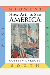 How Artists See America: East West South Midwest (How Artist See, 11) Hardcover