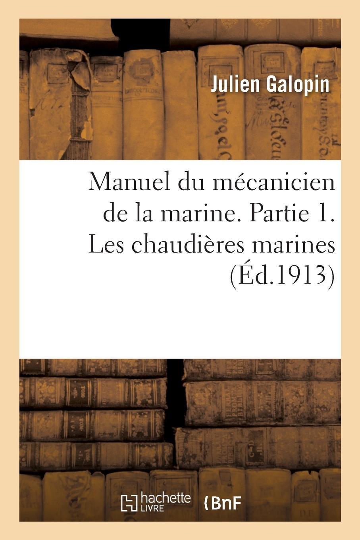 Read Online Manuel Du Mécanicien de la Marine. Partie 1. Les Chaudières Marines (French Edition) ebook