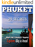 Phuket 25 Secrets - The Locals Travel Guide  For Your Trip to Phuket ( Thailand ): Skip the tourist traps and explore like a local : Where to Go, Eat & Party in Phuket ( Thailand ) (English Edition)