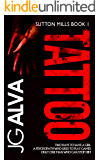 Tattoo: A disturbing and gripping psychological thriller (Sutton Mills Book 1)