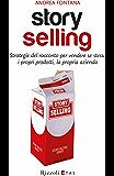 Storyselling: Strategie del racconto per vedere se stessi, i prodotti, la propria azienda (Marketing e vendite)