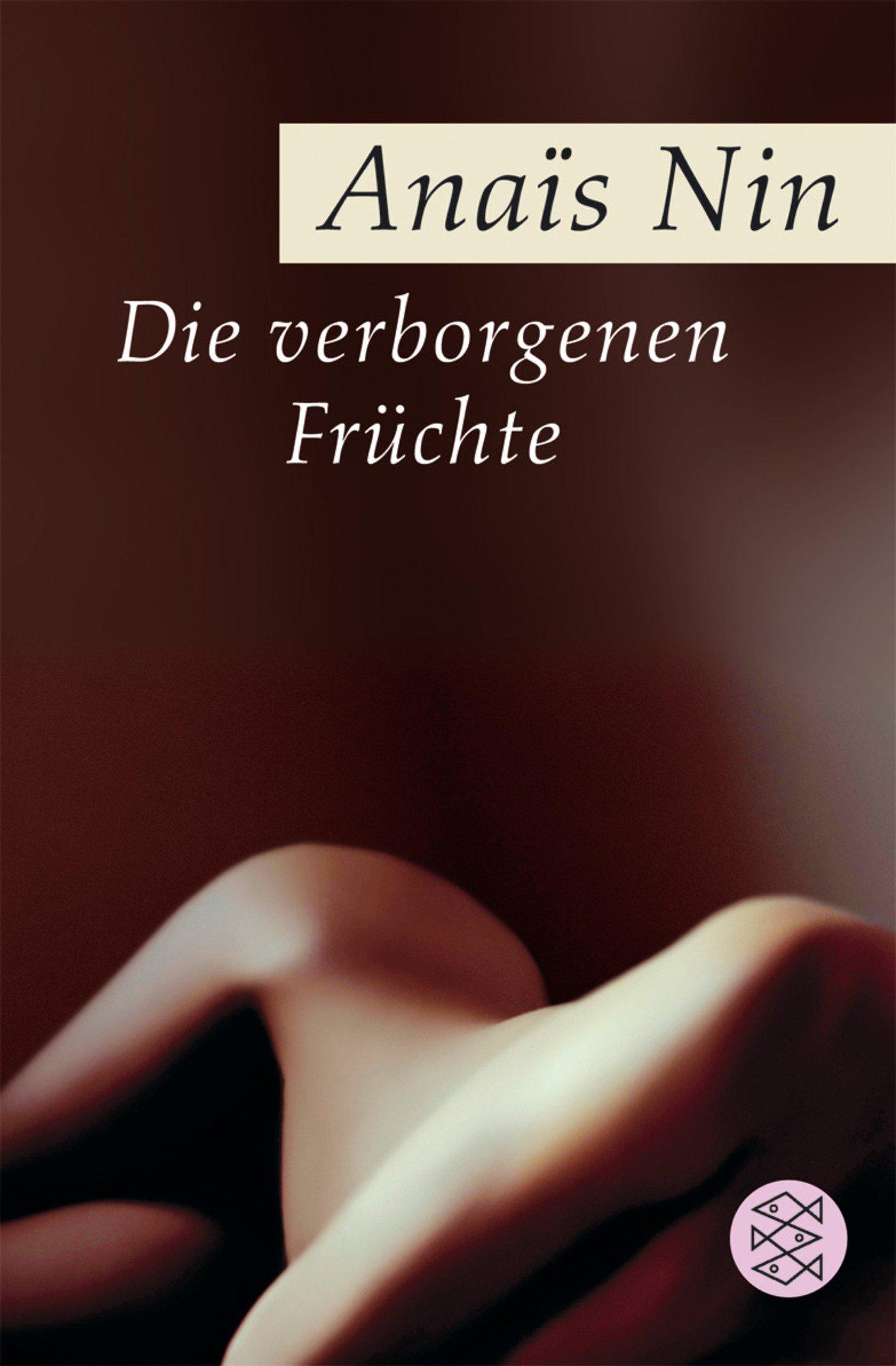 Die verborgenen Früchte: Erotische Erzählungen Taschenbuch – 1. Februar 2005 Anaïs Nin Gisela Stege FISCHER Taschenbuch 3596164052
