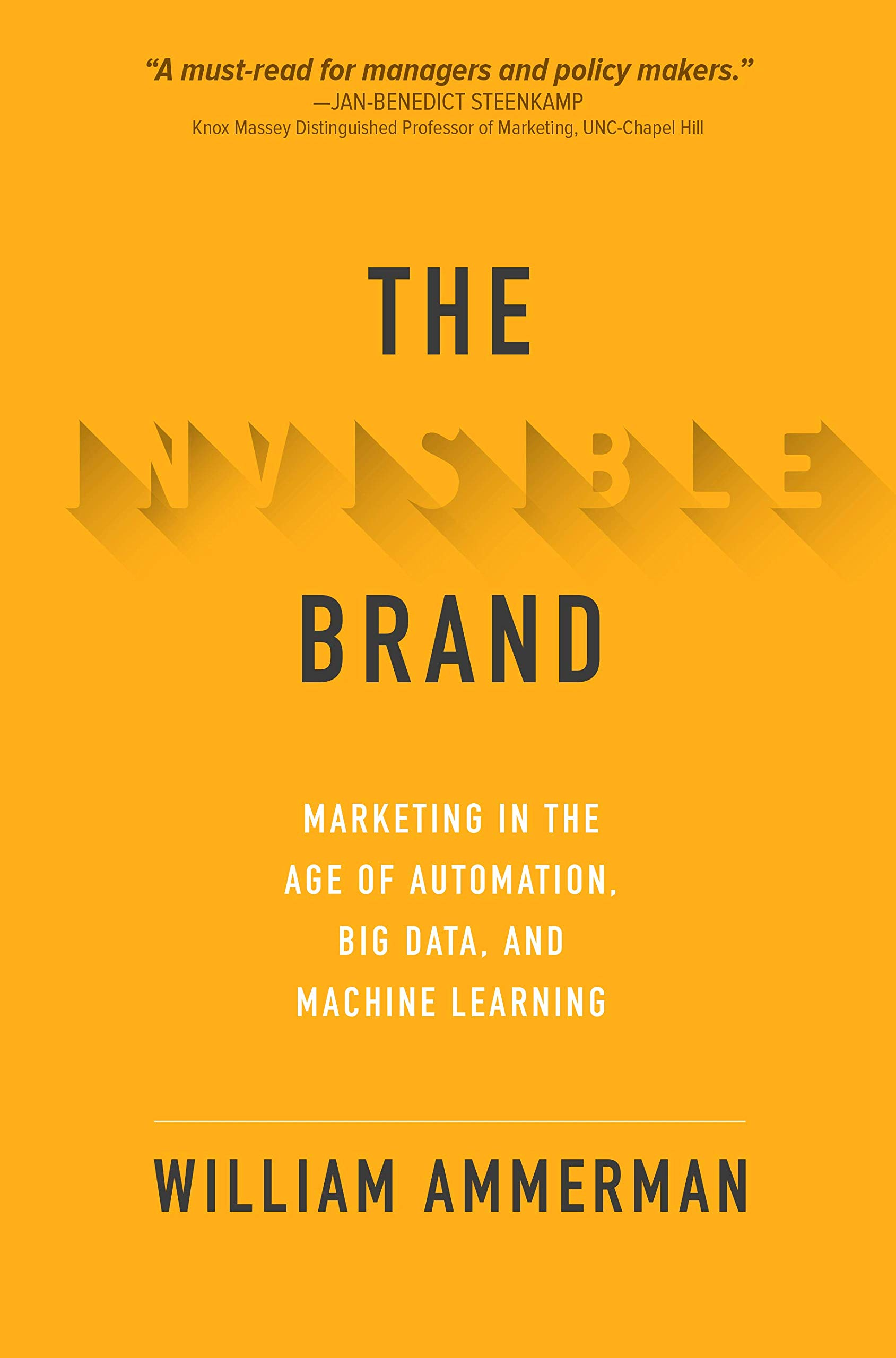 The Invisible Brand  Marketing In The Age Of Automation Big Data And Machine Learning