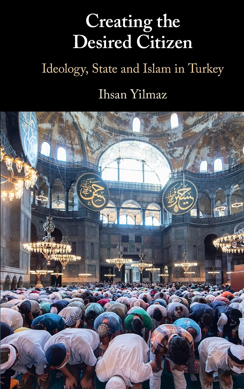 Creating the Desired Citizen: Ideology, State and Islam in Turkey: Amazon.co.uk: Yilmaz, Ihsan: 9781108832557: Books