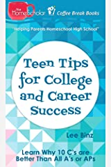 Teen Tips for College and Career Success: Learn Why 10 C's are Better Than All A's or APs (Coffee Break Books Book 35) Kindle Edition