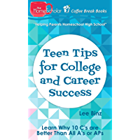 Teen Tips for College and Career Success: Learn Why 10 C's are Better Than All A's or APs (Coffee Break Books Book 35) (English Edition)