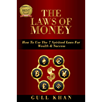 The Laws Of Money: How To Use The 7 Spiritual Laws For Wealth & Success