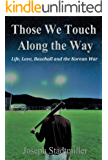 Those We Touch Along the Way: Life, Love, Baseball and the Korean War