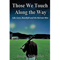 Those We Touch Along the Way: Life, Love, Baseball and the Korean War (English Edition)
