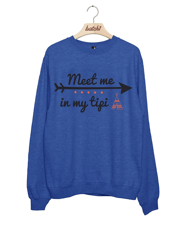 Batch1 Meet Me in My Tipi Glamping Summer Music Festival Womens Sweatshirt Jumper
