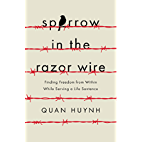 Sparrow in the Razor Wire: Finding Freedom from Within While Serving a Life Sentence