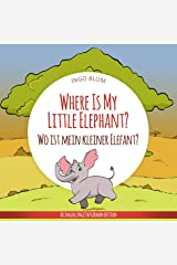 Where Is My Little Elephant? - Wo ist mein kleiner Elefant?: English German Bilingual Children's Picture Book (Where is...? - Wo ist...? 3) Kindle Edition