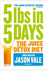 5LBs in 5 Days: The Juice Detox Diet Kindle Edition