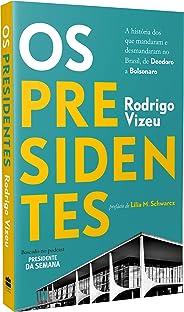 Os Presidentes: A História Dos Que Mandaram E Desmandaram No Brasil, De Deodoro A Bolsonaro (versão Autografada)