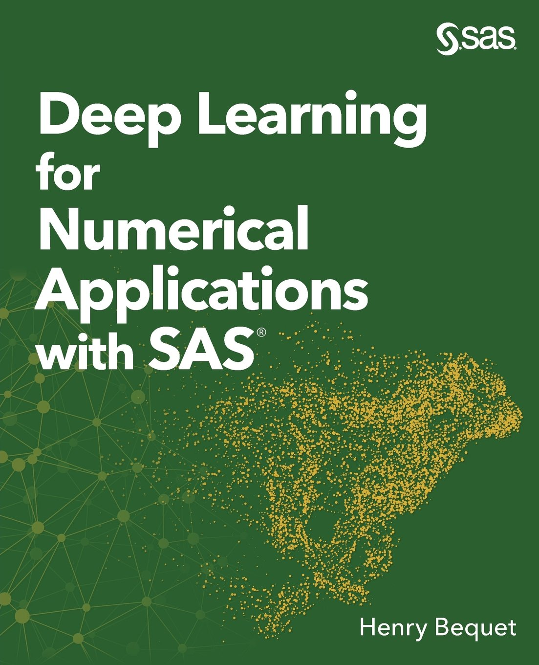 Deep Learning For Numerical Applications With Sas Henry Bequet