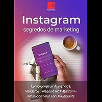 Instagram: Segredos De Marketing: Como Construir Audiência E Promover Seu Negócio No Instagram – Mesmo Se Você For Um…