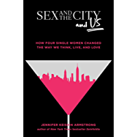 Sex and the City and Us: How Four Single Women Changed the Way We Think, Live, and Love