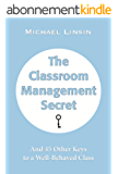 The Classroom Management Secret: And 45 Other Keys to a Well-Behaved Class (English Edition)