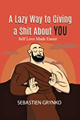 A lazy way to giving a shit about you: Self-love made easier Kindle Edition