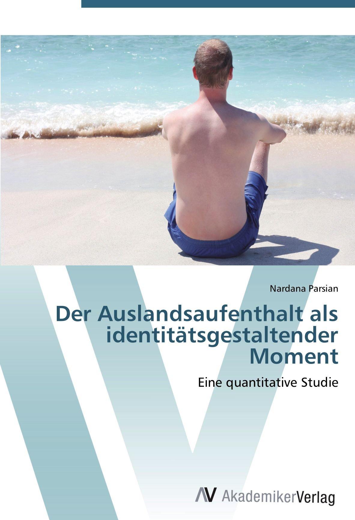 Download Der Auslandsaufenthalt als identitätsgestaltender Moment: Eine quantitative Studie (German Edition) PDF