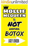 Mollie McQueen is NOT Having Botox: Inject some laughter into your life with this tale of comedy and tragedy. An addictively funny page-turner! (Mollie McQueen Book 3)